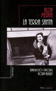 """La menorquina Editorial Arrela acaba de publicar, en edició bilingüe, la traducció de """"La Terra Santa"""" de la poeta italiana Alda Merini, una de les veus poètiques més importants del """"novecento"""" italià. La traductora i autora del pròleg és la també poeta Nora Albert."""